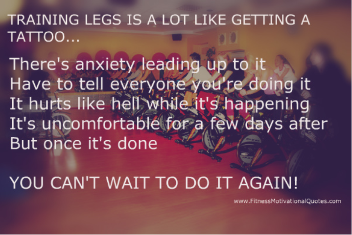 Training Legs Is Like Getting A Tattoo