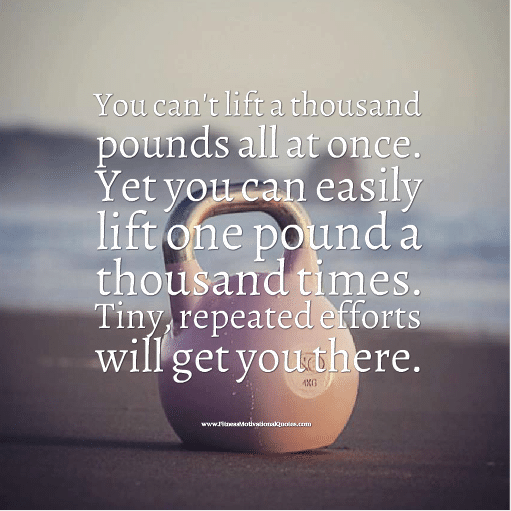 Tiny, Repeated Efforts Will Get You There